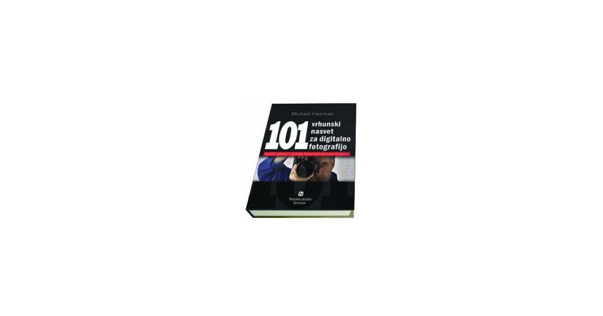 101 vrhunski nasvet za digitalno fotografijo - Michael Freeman | Fundacionsinadep.org
