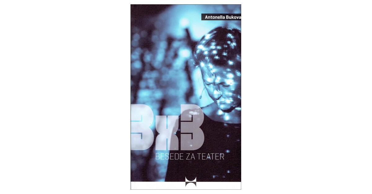 3 X 3 besede za teater / parole per il teatro - Antonella Bukovaz | Menschenrechtaufnahrung.org