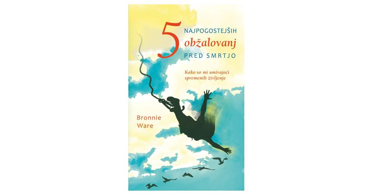 5 najpogostejših obžalovanj pred smrtjo - Bronnie Ware | Menschenrechtaufnahrung.org