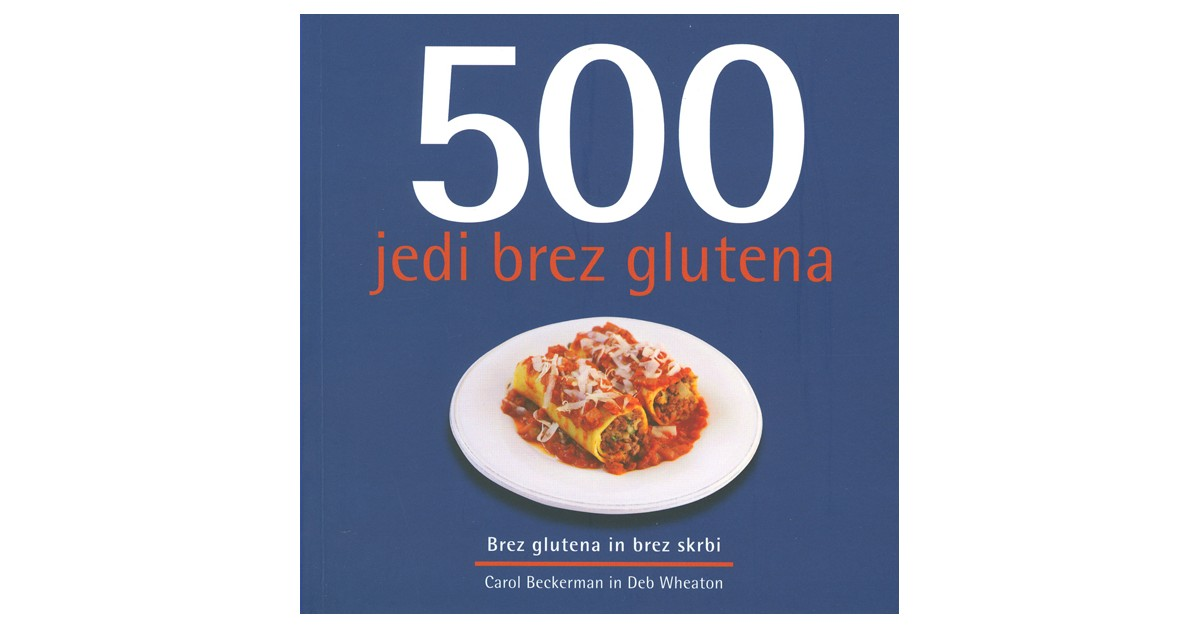 500 jedi brez glutena - Carol Beckerman, Deb Wheaton | Fundacionsinadep.org