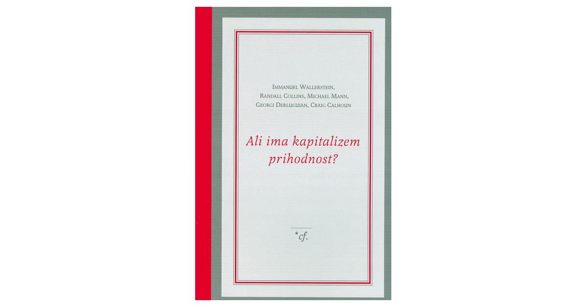 Ali ima kapitalizem prihodnost? - Immanuel Wallerstein, ... [et al.]   Menschenrechtaufnahrung.org