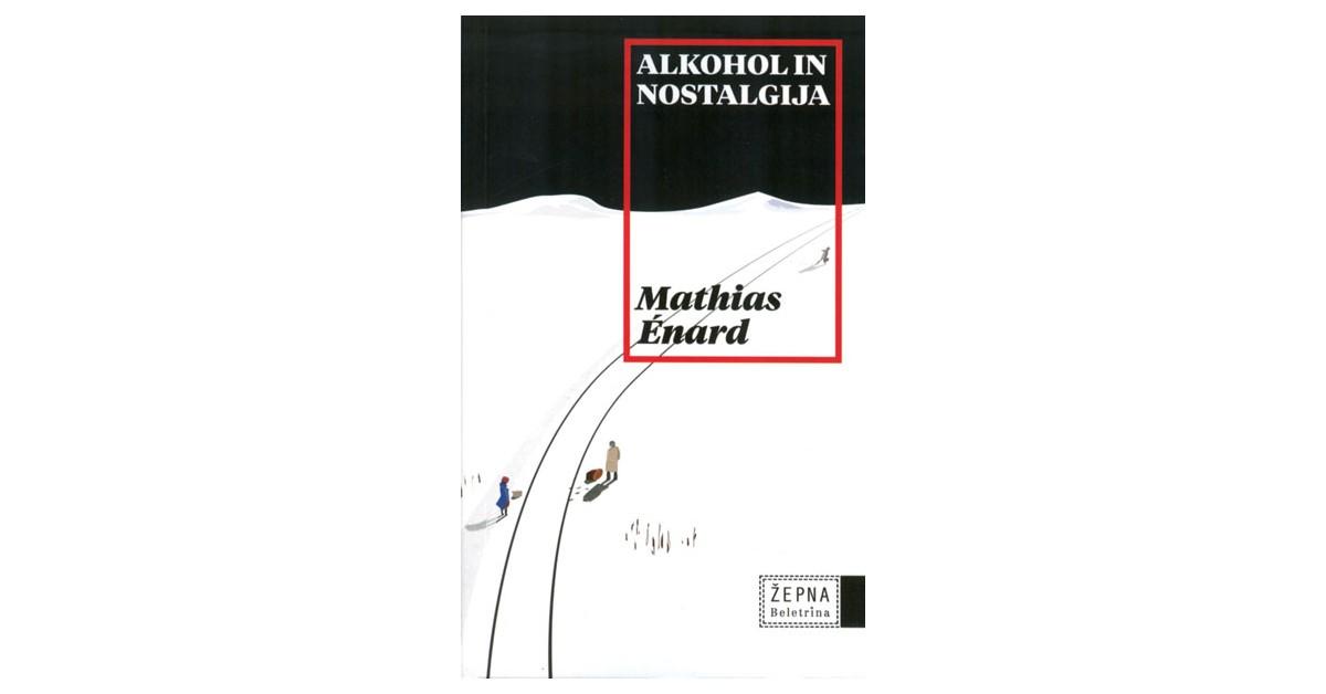 Alkohol in nostalgija - Mathias Enard | Fundacionsinadep.org