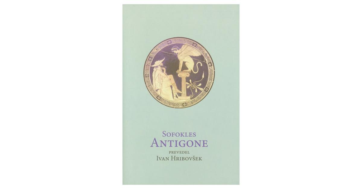 Antigone in Sofoklova Antigona v prevodu Ivana Hribovška - Kajetan Gantar, Brane Senegačnik, Sofokles   Menschenrechtaufnahrung.org