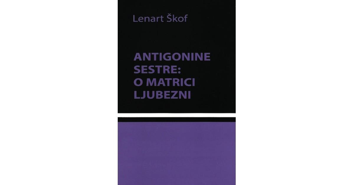 Antigonine sestre - Lenart Škof | Fundacionsinadep.org