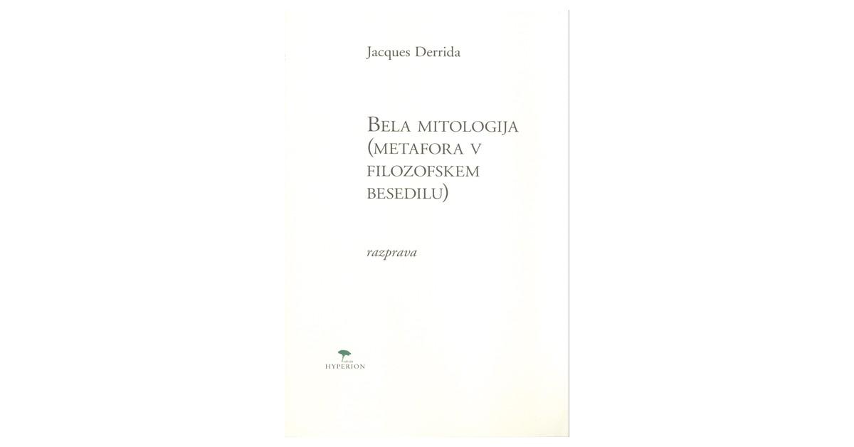 Bela mitologija: (metafora v filozofskem besedilu) - Jacques Derrida   Fundacionsinadep.org