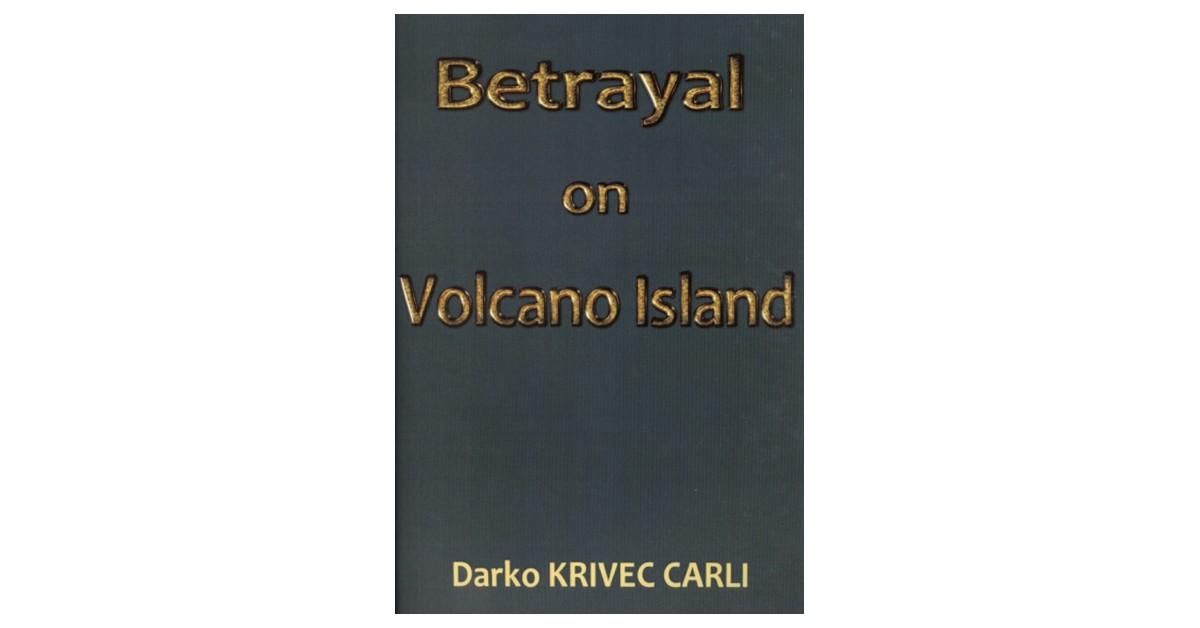 Betrayal on Volcano Island - Darko Krivec Carli | Menschenrechtaufnahrung.org