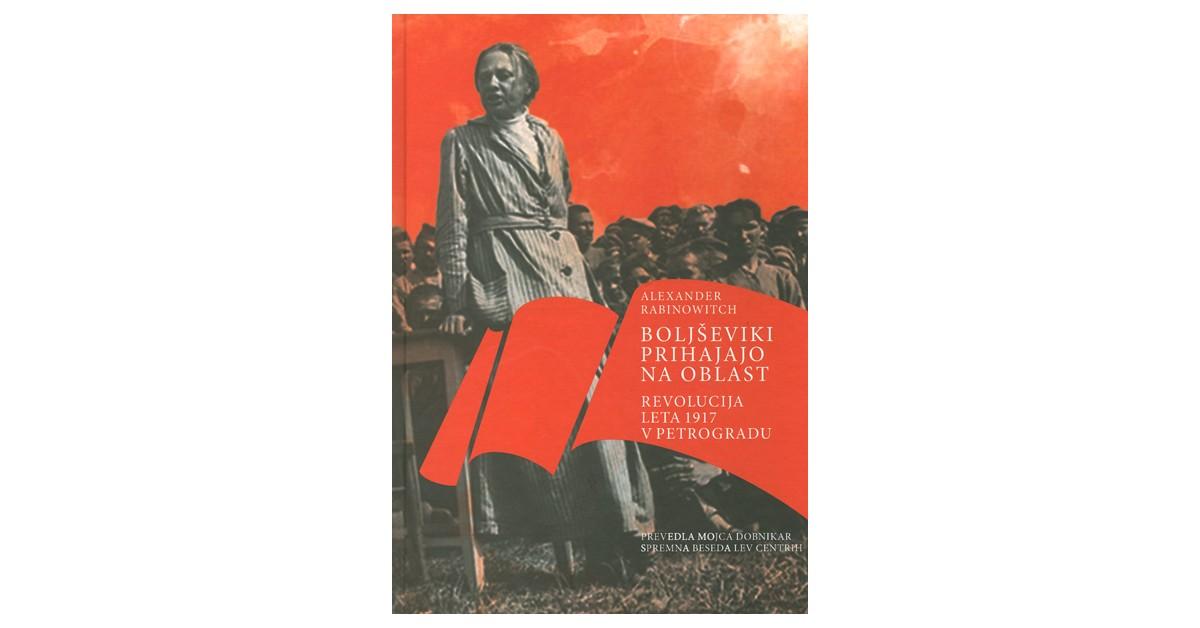 Boljševiki prihajajo na oblast - Alexander Rabinowitch | Fundacionsinadep.org