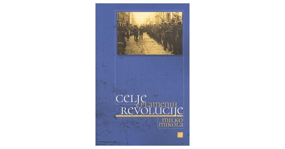 Celje v plamenih revolucije - Milko Mikola | Fundacionsinadep.org