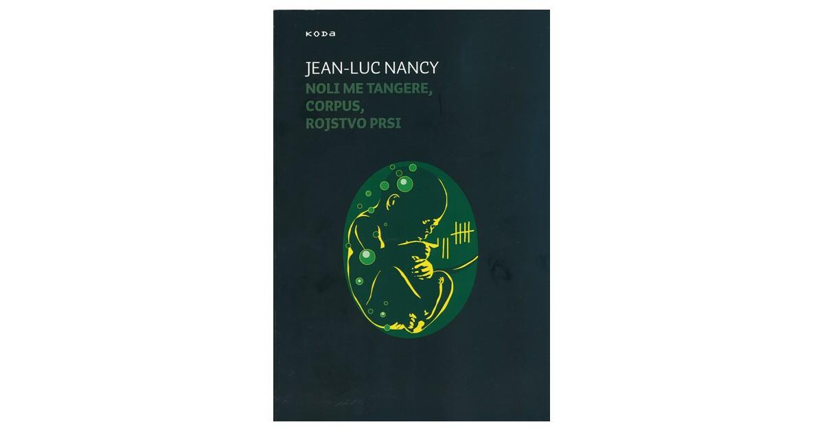 Corpus; Noli me Tangere; Rojstvo prsi - Jean-Luc Nancy | Menschenrechtaufnahrung.org