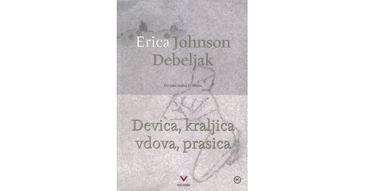 Devica, kraljica, vdova, prasica - Erica Johnson Debeljak | Fundacionsinadep.org