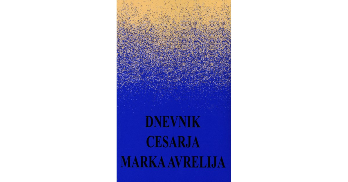 Dnevnik cesarja Marka Avrelija - Marcus Aurelius Antonius | Menschenrechtaufnahrung.org