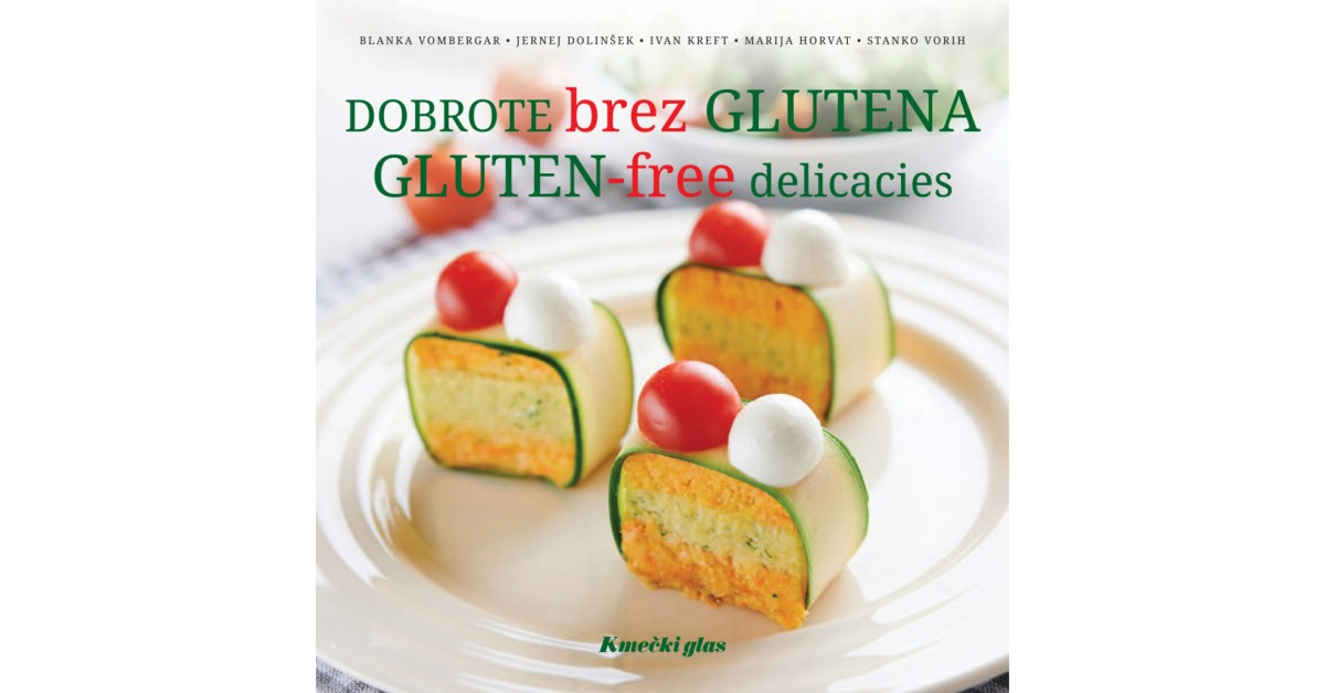 Dobrote brez glutena = Gluten-free delicacies - Jernej Dolinšek, Marija Horvat, Ivan Kreft, Blanka Vombergar, Stanko Vorih | Menschenrechtaufnahrung.org