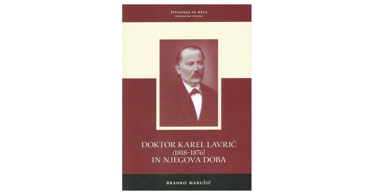 Doktor Karel Lavrič (1818-1876) in njegova doba - Branko Marušič | Menschenrechtaufnahrung.org