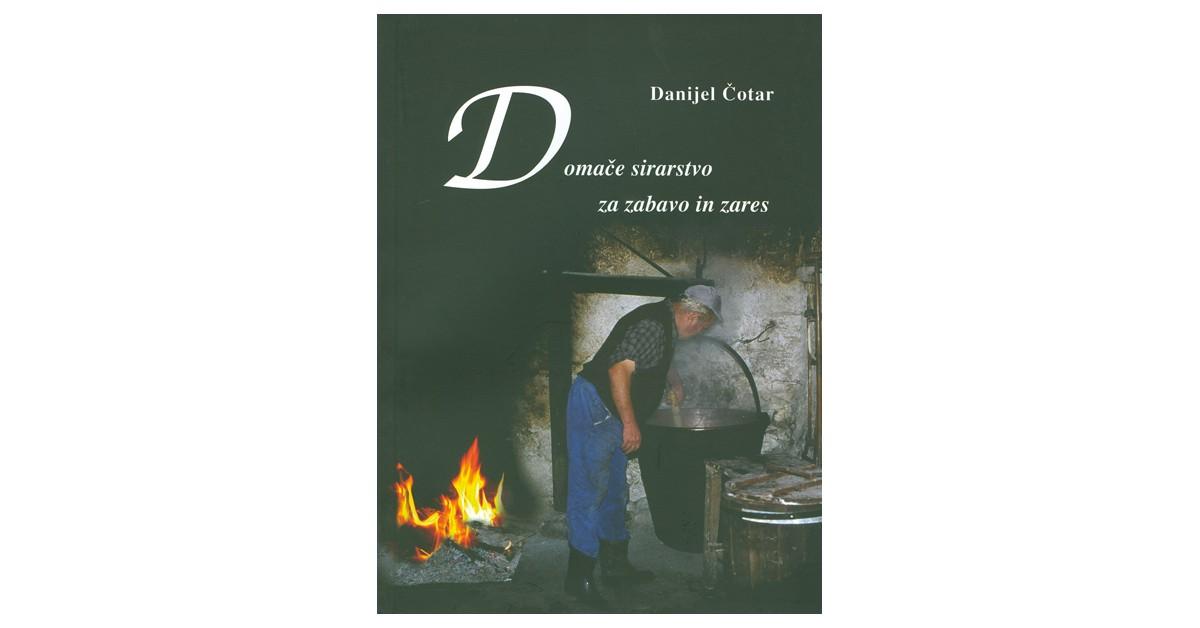 Domače sirarstvo za zabavo in zares - Danijel Čotar | Fundacionsinadep.org