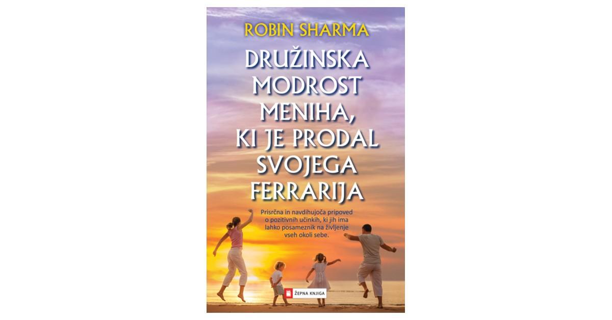 Družinska modrost meniha, ki je prodal svojega ferrarija - Robin S. Sharma | Fundacionsinadep.org