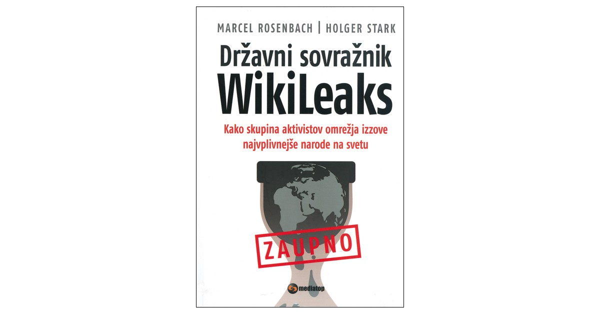 Državni sovražnik WikiLeaks - Marcel Rosenbach, Holger Stark | Fundacionsinadep.org