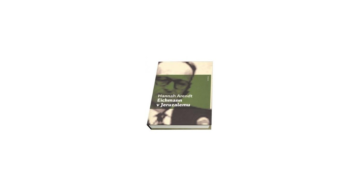 Eichmann v Jeruzalemu - Hannah Arendt   Menschenrechtaufnahrung.org