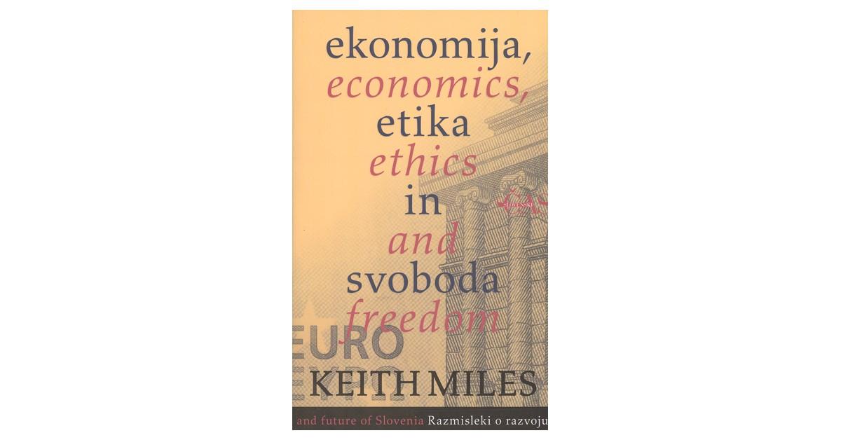 Ekonomija, etika in svoboda = Economics, ethics and freedom - Keith Miles | Fundacionsinadep.org