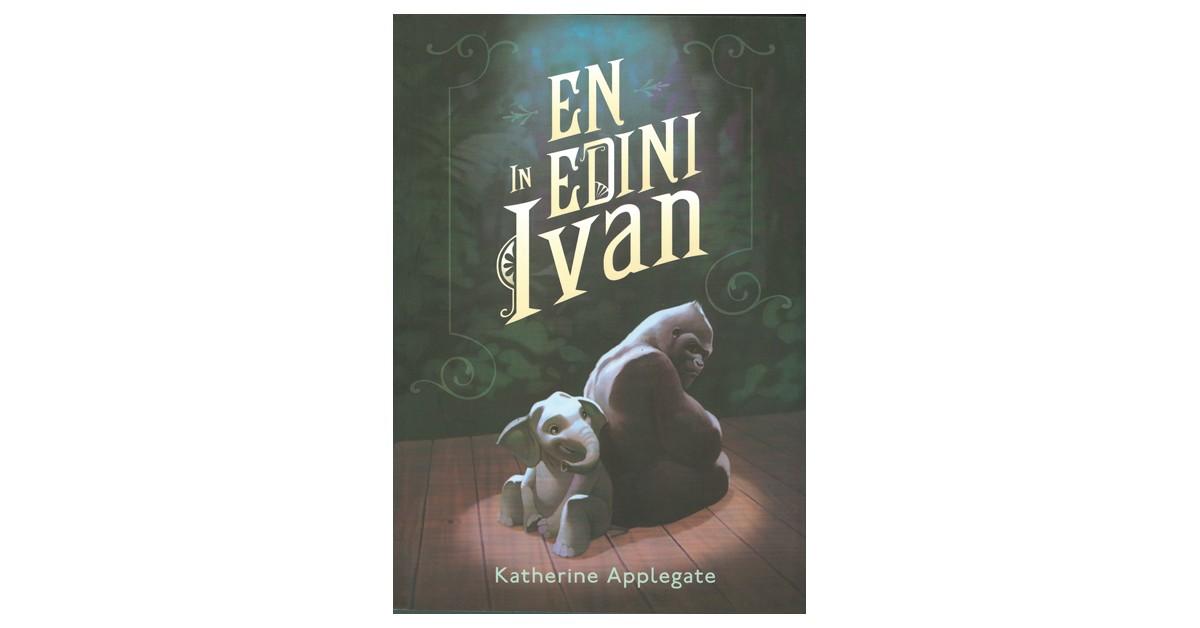 En in edini Ivan - Katherine Applegate | Fundacionsinadep.org