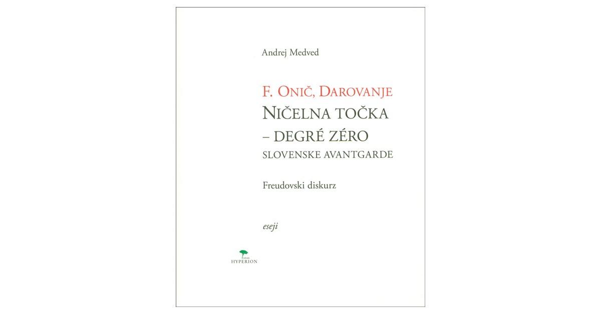 F. Onič, Darovanje - Ničelna točka - degré zéro slovenske avantgarde - Andrej Medved   Fundacionsinadep.org