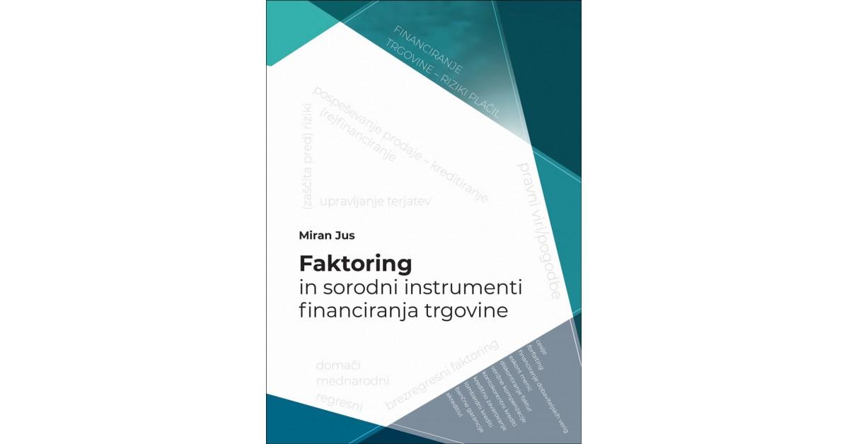 Faktoring in sorodni instrumenti financiranja trgovine - Miran Jus   Fundacionsinadep.org