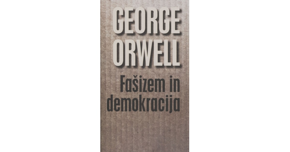 Fašizem in demokracija - George Orwell | Fundacionsinadep.org