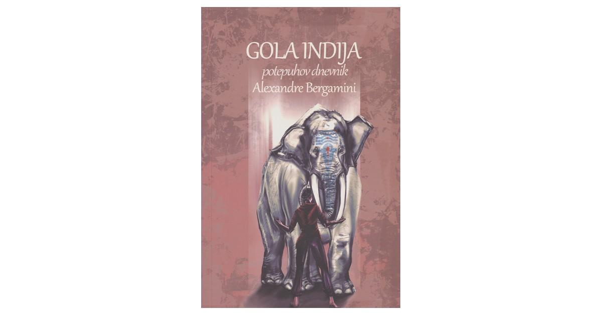 Gola Indija: potepuhov dnevnik - Alexandre Bergamini | Fundacionsinadep.org
