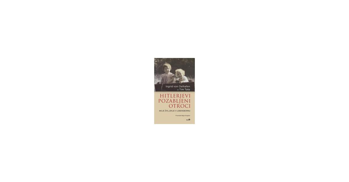 Hitlerjevi pozabljeni otroci - Tim Tate, Ingrid von Oelhafen | Fundacionsinadep.org