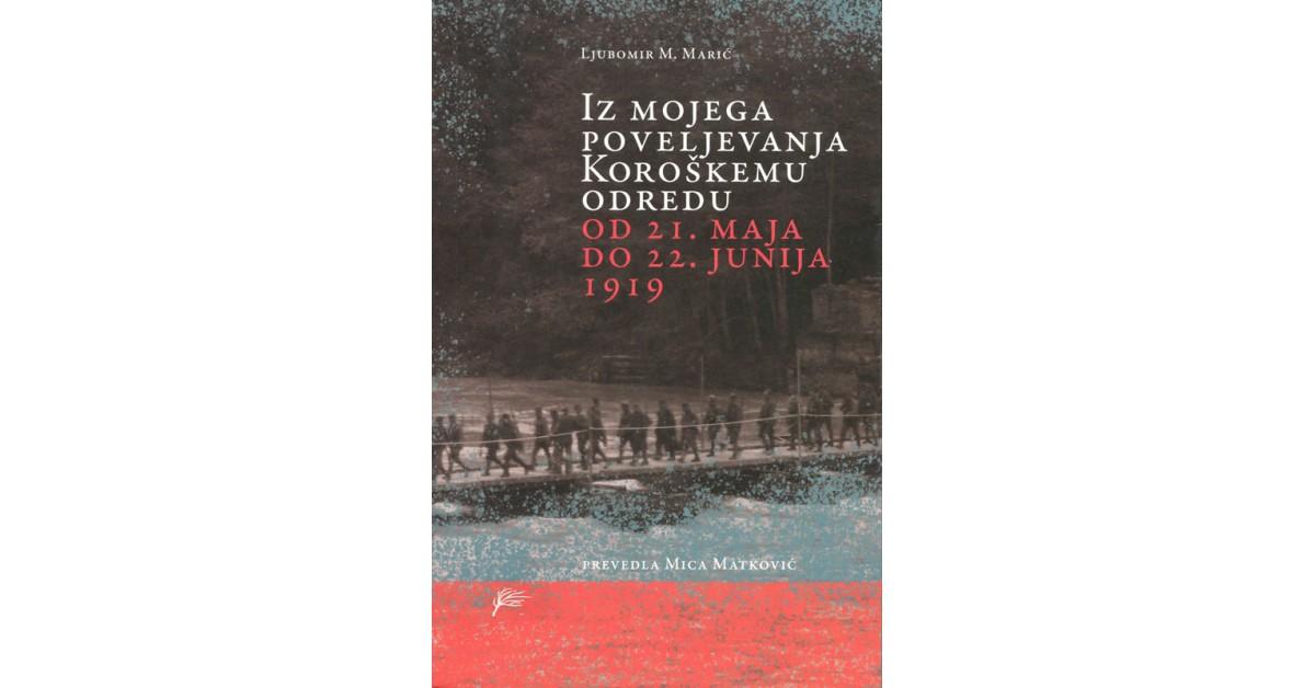 Iz mojega poveljevanja Koroškemu odredu od 21. maja do 22. junija 1919 - Ljubomir M. Marić | Menschenrechtaufnahrung.org