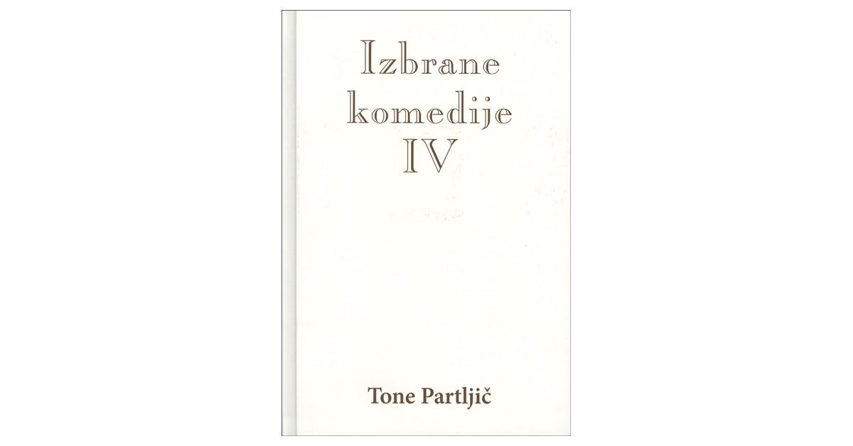 Izbrane komedije IV - Tone Partljič | Fundacionsinadep.org