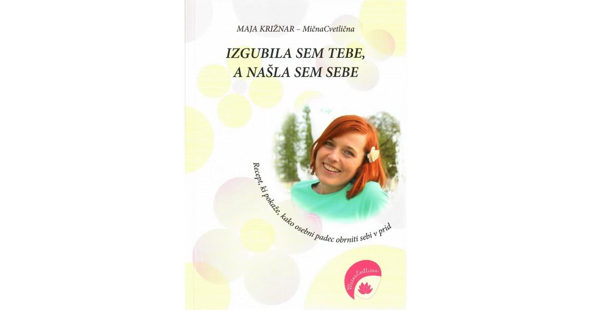 Izgubila sem tebe, a našla sem sebe - Maja Križnar | Fundacionsinadep.org