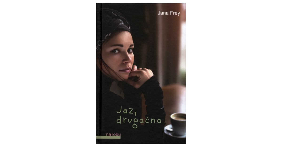Jaz, drugačna - Jana Frey | Fundacionsinadep.org