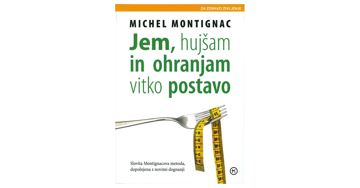 Jem, hujšam in ohranjam vitko postavo - Michel Montignac | Fundacionsinadep.org