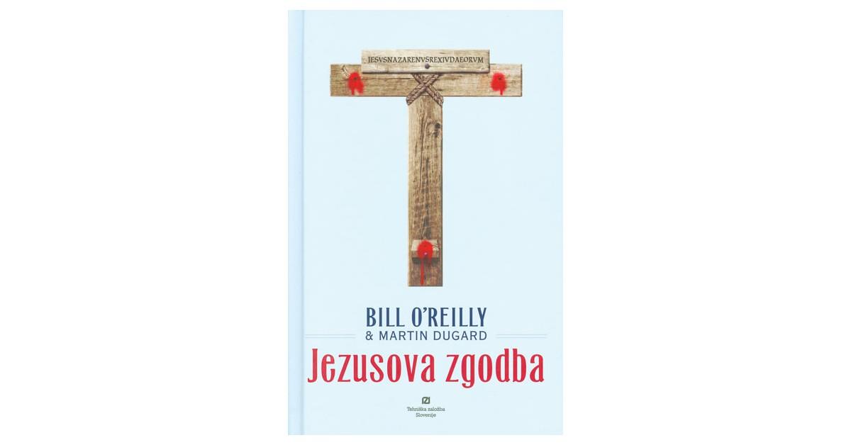 Jezusova zgodba - Martin Dugard, Bill O'Reilly | Fundacionsinadep.org
