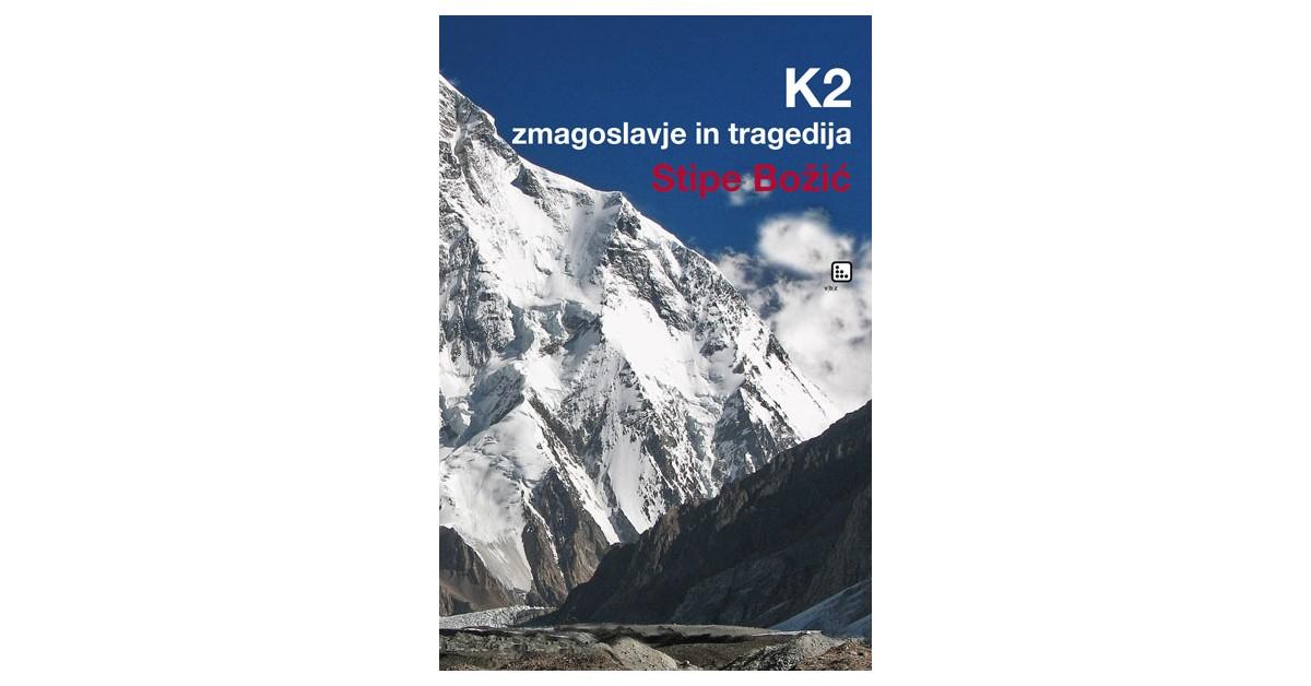 K2 – zmagoslavje in tragedija - Stipe Božić | Fundacionsinadep.org
