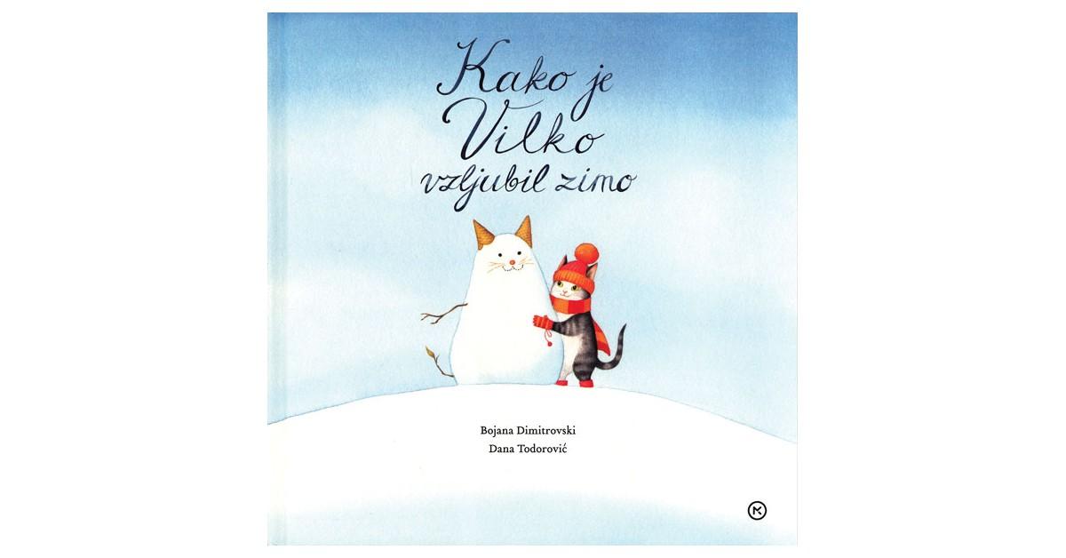 Kako je Vilko vzljubil zimo - Bojana Dimitrovska, Dana Todorović | Fundacionsinadep.org