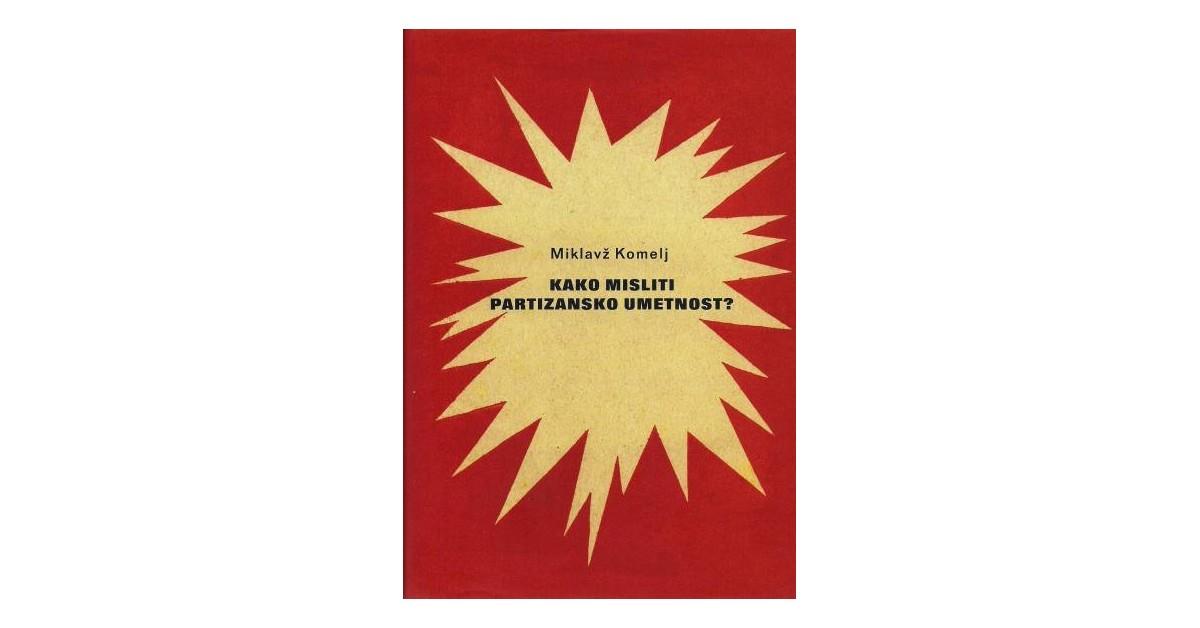 Kako misliti partizansko umetnost? - Miklavž Komelj   Fundacionsinadep.org