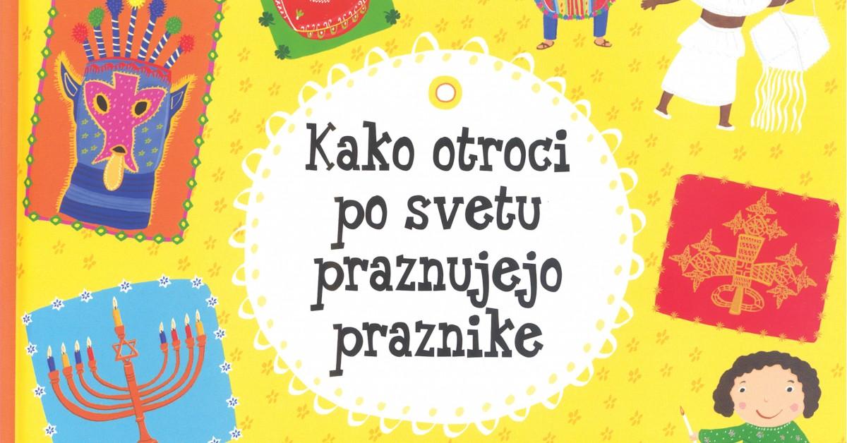 Kako otroci po svetu praznujejo praznike - Pavla Hanáčková, Helena Haraštová   Menschenrechtaufnahrung.org