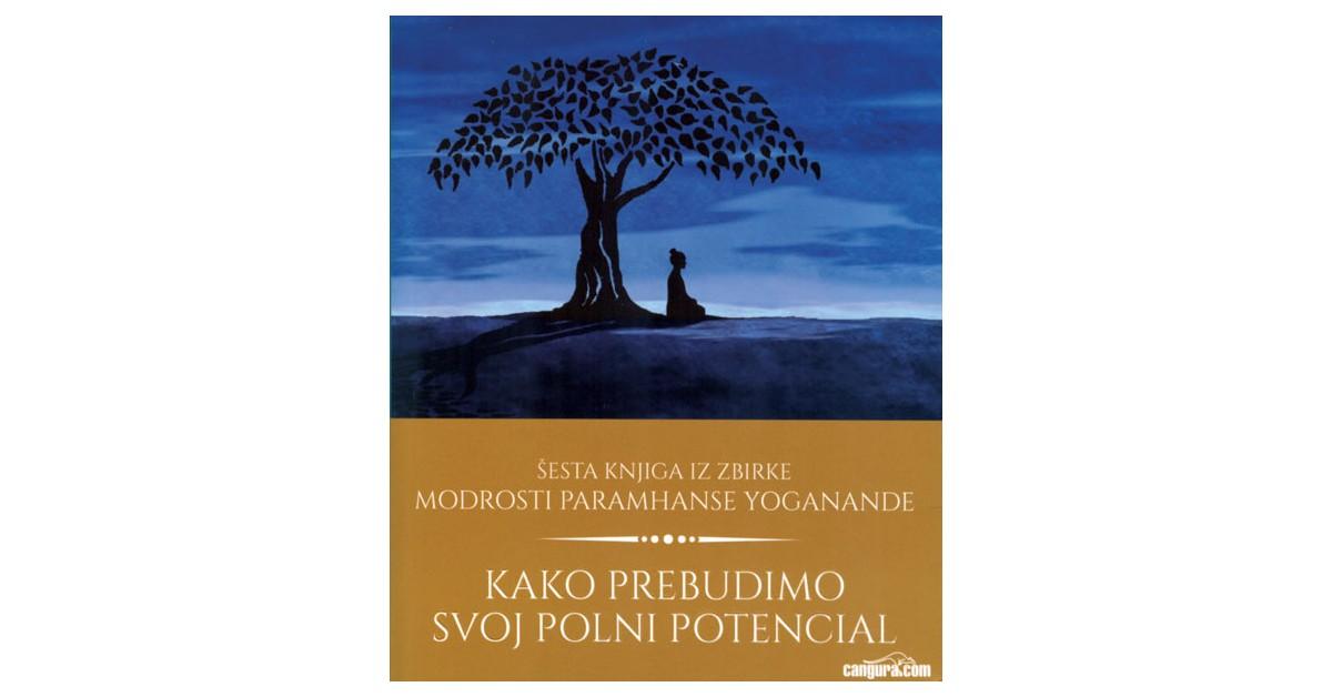 Kako prebudimo svoj polni potencial - Paramhansa Yogananda | Fundacionsinadep.org