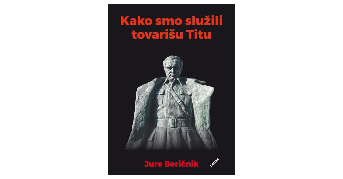 Kako smo služili tovarišu Titu - Jure Beričnik | Fundacionsinadep.org