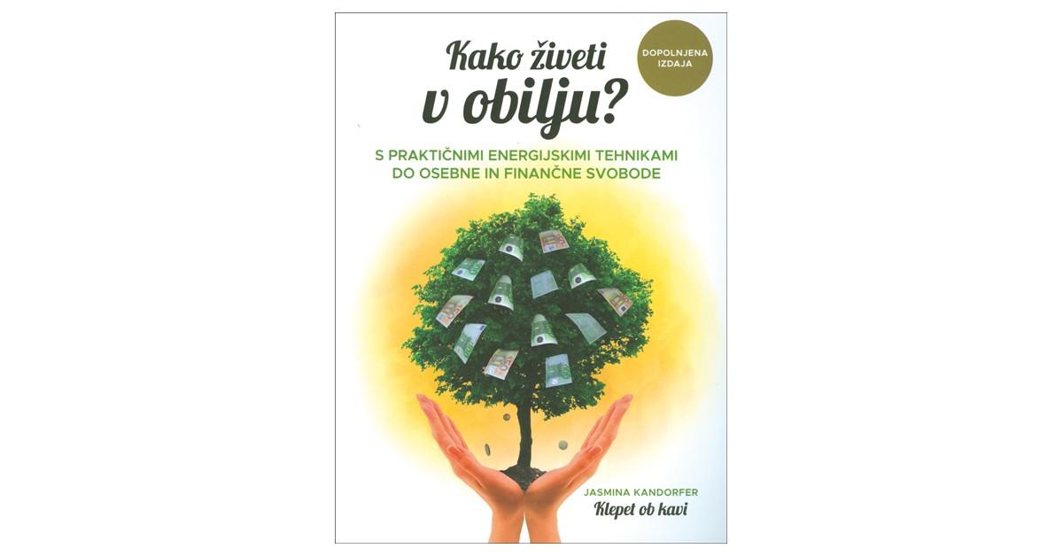 Kako živeti v obilju? - Jasmina Kandorfer | Fundacionsinadep.org