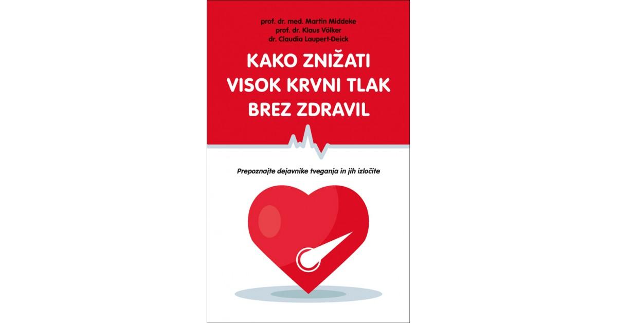 Kako znižati visok krvni tlak brez zdravil - Claudia Laupert-Deick, Martin Middeke, Klaus Völker | Fundacionsinadep.org