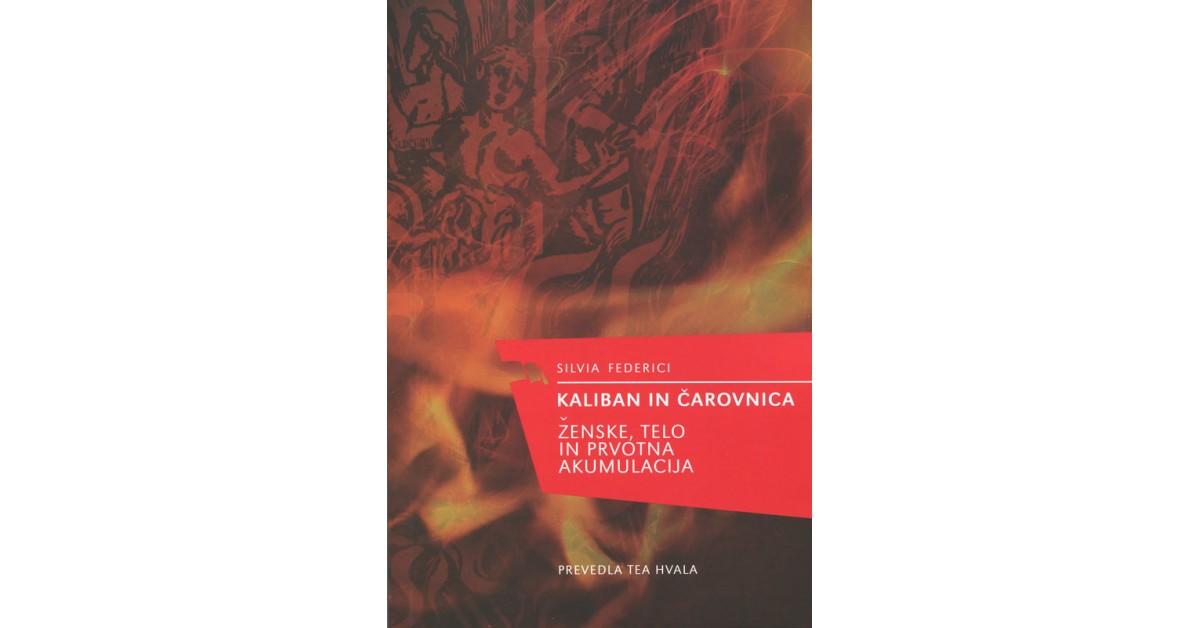 Kaliban in čarovnica - Silvia Federici | Fundacionsinadep.org