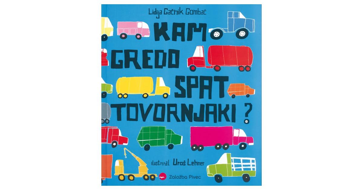 Kam gredo spat tovornjaki? - Lidija Gačnik Gombač | Fundacionsinadep.org