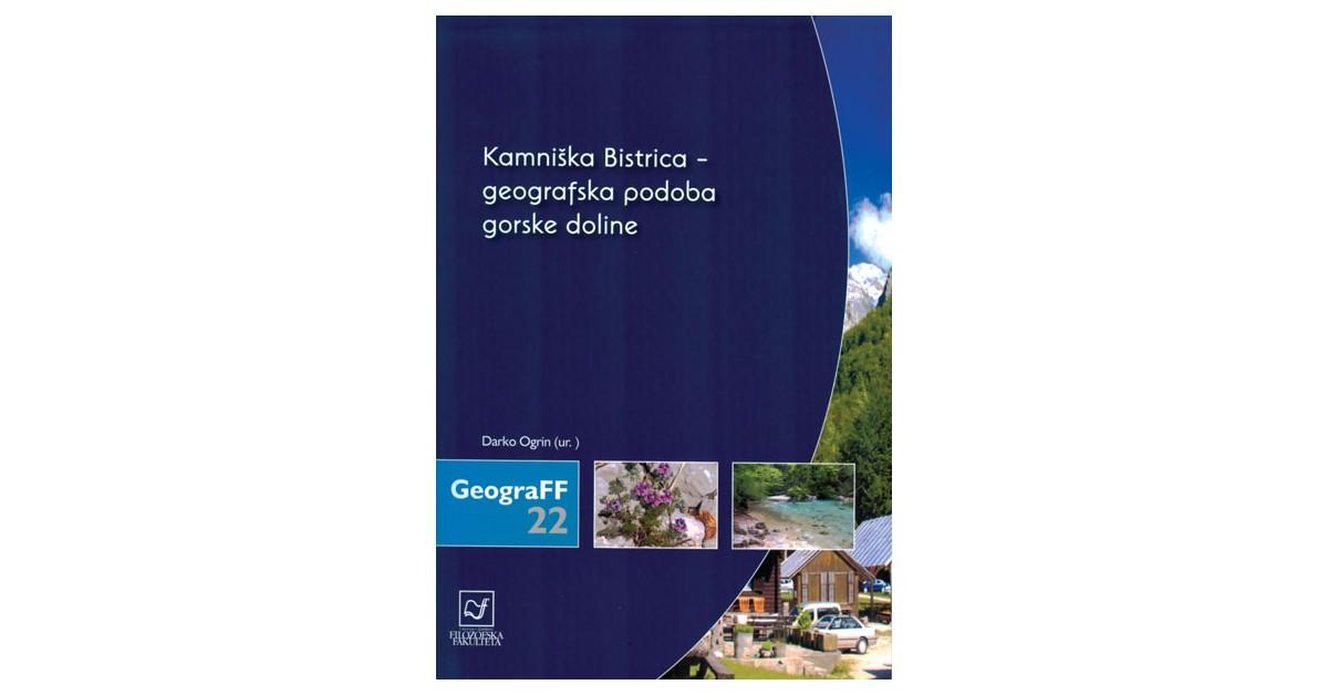 Kamniška Bistrica - geografska podoba gorske doline - Nejc Bobovnik, ... [et al.] | Menschenrechtaufnahrung.org