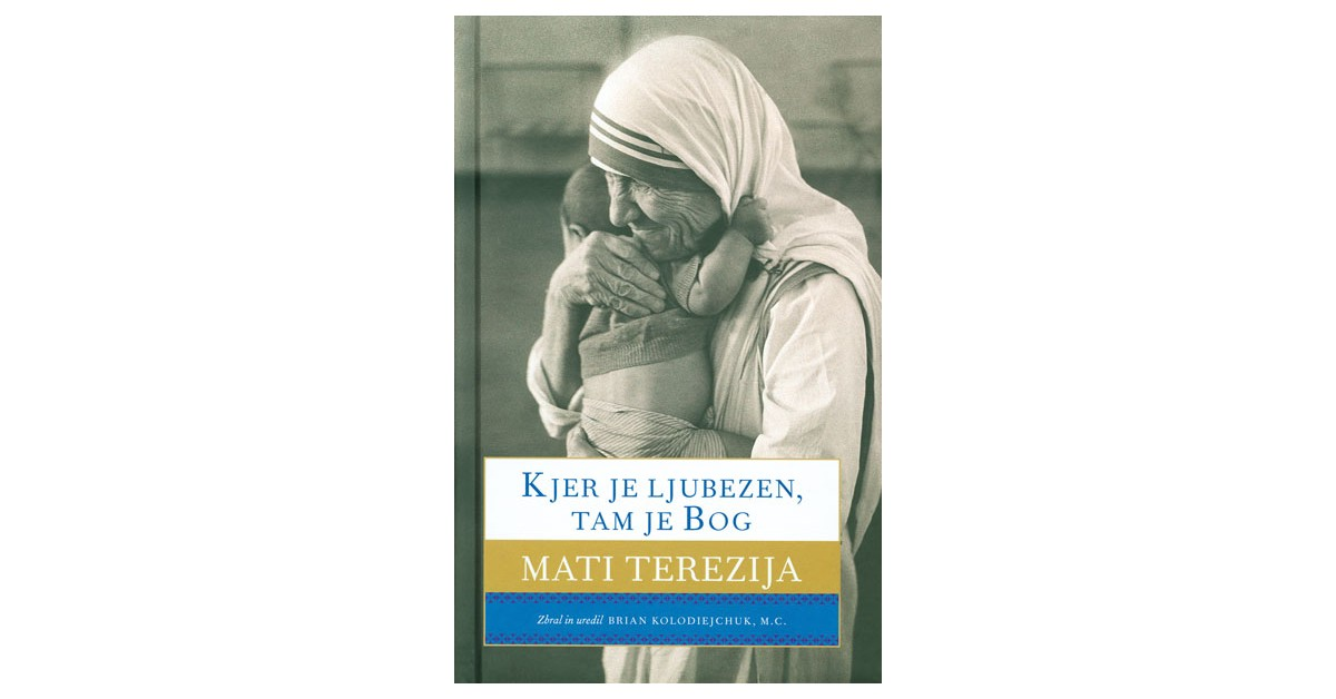 Kjer je ljubezen, tam je Bog - Mati Terezija | Menschenrechtaufnahrung.org