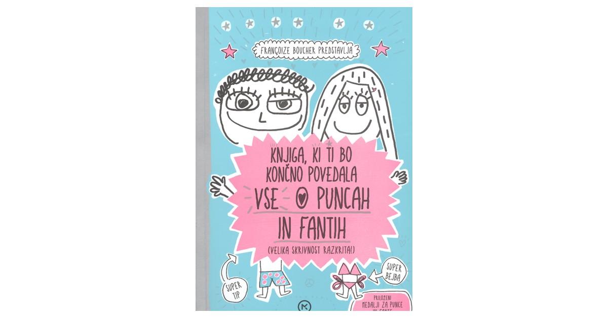 Knjiga, ki ti bo končno povedala vse o puncah in fantih - Françoize Boucher | Fundacionsinadep.org