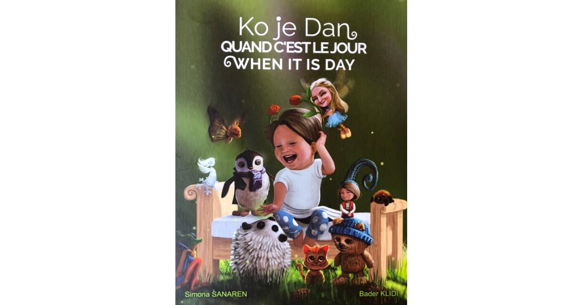 Ko je Dan = Quand c'est le Jour = When it is Day - Simona Sanaren | Fundacionsinadep.org