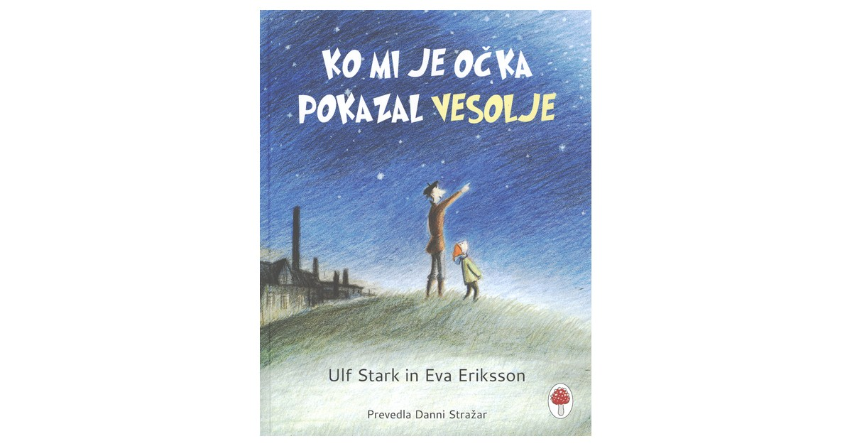 Ko mi je očka pokazal vesolje - Ulf Stark | Fundacionsinadep.org