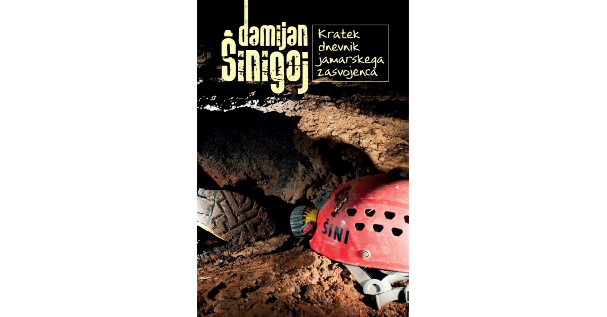Kratek dnevnik jamarskega zasvojenca - Damijan Šinigoj   Fundacionsinadep.org